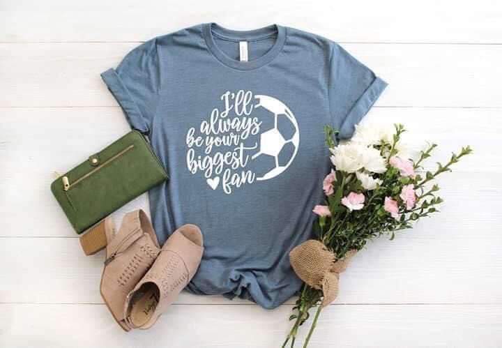 I'll Always Be Your Biggest Fan Soccer Tee