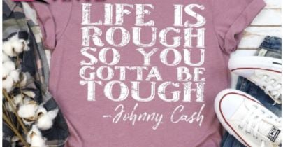 Life is Rough So You Gotta Be Tough Tee