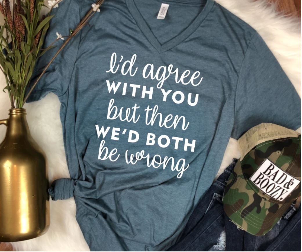 We'd Both Be Wrong Tee