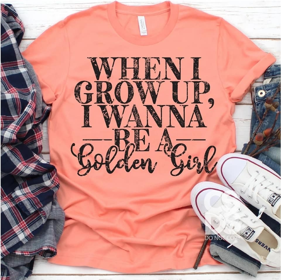 When I Grow Up I Want to Be A Golden Girl Tee