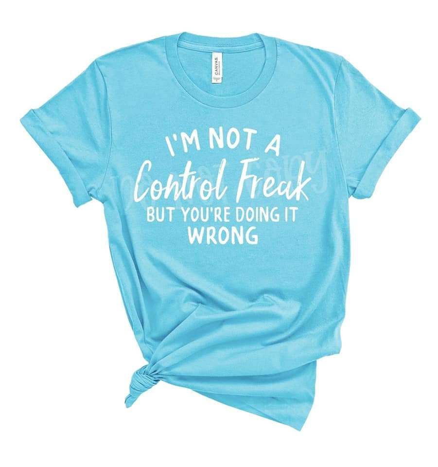 I'm Not a Control Freak Tee