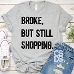 Broke But Still Shopping Tee