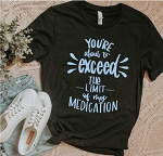 Exceed the Limits of My Medication Tee