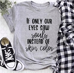 If Our Eyes Only Saw Tee