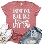 Parenthood Requires Love Not DNA Tee