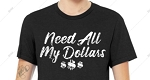 Need All My Dollars Tee