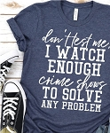 Watch Enough Crime Shows Tee